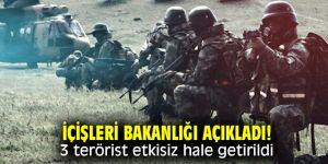 İçişleri Bakanlığı açıkladı! 3 terörist etkisiz hale getirildi