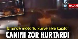 İzmir'de motorlu kurye sele kapıldı
