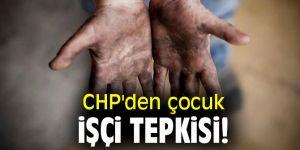 CHP'den çocuk işçi tepkisi!
