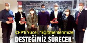 """CHP'li Yücel, """"Eğitmenlerimize desteğimiz sürecek"""""""