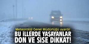 Meteoroloji Genel Müdürlüğü uyardı! Bu illerde yaşayanlar don ve sise dikkat!