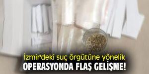 İzmir'deki suç örgütüne yönelik operasyonda flaş gelişme!