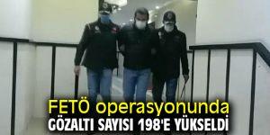 FETÖ operasyonunda gözaltı sayısı 198'e yükseldi