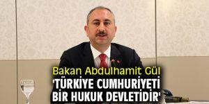 Bakan Abdulhamit Gül: 'Türkiye Cumhuriyeti bir hukuk devletidir'
