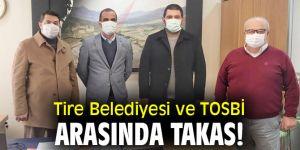 Tire Belediyesi ve TOSBİ arasında takas!