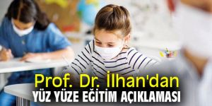 Prof. Dr. İlhan'dan yüz yüze eğitim açıklaması