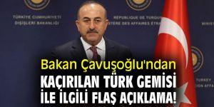 Bakan Çavuşoğlu'ndan kaçırılan Türk gemisi ile ilgili flaş açıklama!