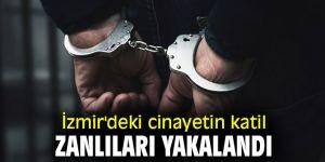 İzmir'deki cinayetin katil zanlıları yakalandı