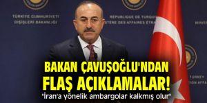 """Bakan Çavuşoğlu'ndan flaş açıklamalar! """"İran'a yönelik ambargolar kalkmış olur"""""""