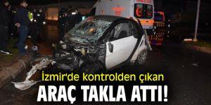 İzmir'de kontrolden çıkan araç takla attı!