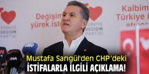 Mustafa Sarıgül'den CHP'deki istifalarla ilgili açıklama!