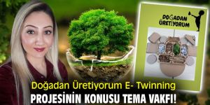Doğadan Üretiyorum E- Twinning projesinin konusu TEMA Vakfı!