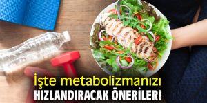 İşte metabolizmanızı hızlandıracak öneriler!