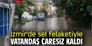 İzmir'de sel felaketiyle vatandaş çaresiz kaldı