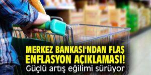 Merkez Bankası'ndan flaş enflasyon açıklaması! Güçlü artış eğilimi sürüyor!