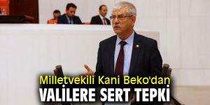 Milletvekili Kani Beko'dan valilere sert tepki