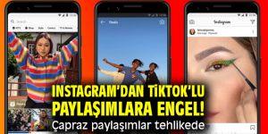 Instagram'dan TikTok'lu paylaşımlara engel! Çapraz paylaşımlar tehlikede