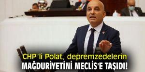 CHP'li Polat, depremzedelerin mağduriyetini Meclis'e taşıdı!