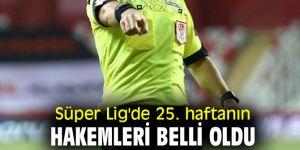 Süper Lig'in 25. haftasında görev alacak hakemler belli oldu