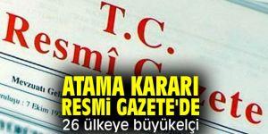 Resmi Gazete'de yayınlandı! 26 ülkeye büyükelçi atandı