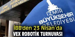 İBB'den 23 Nisan'da Vex Robotik Turnuvası