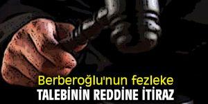 Berberoğlu'nun fezleke talebinin reddine itiraz