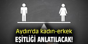 Aydın'da kadın-erkek eşitliği anlatılacak!