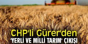 CHP'li Gürer'den 'yerli ve milli tarım' çıkışı