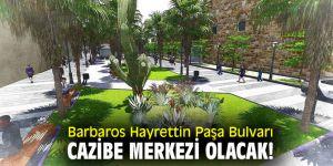Barbaros Hayrettin Paşa Bulvarı cazibe merkezi olacak!