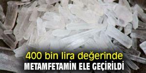 400 bin lira değerinde metamfetamin ele geçirildi