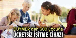 DUYMER'den 300 Çocuğa umut oldu!
