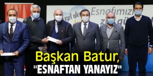 """Başkan Batur, """"Esnaftan yanayız"""""""