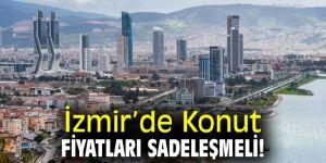 İzmir'de Konut Fiyatları Sadeleşmeli!