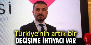 Türkiye'nin artık bir değişime ihtiyacı var!