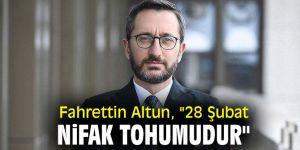 "Fahrettin Altun, ""28 Şubat nifak tohumudur"""