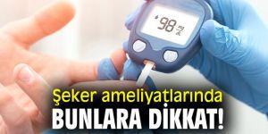 Şeker ameliyatlarında bunlara dikkat!