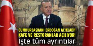Cumhurbaşkanı Erdoğan açıkladı! Kafe ve Restoranlar açılıyor! İşte tüm detaylar