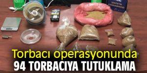 Torbacı operasyonunda 94 torbacıya tutuklama