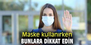 Maske kullanırken bunlara dikkat edin