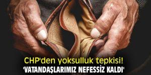 CHP'den yoksulluk tepkisi! 'Vatandaşlarımız nefessiz kaldı'