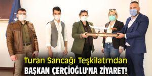 Turan Sancağı Teşkilatı'ndan Başkan Çerçioğlu'na ziyaret!
