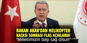 """Bakan Akar'dan helikopter kazası sonrası flaş açıklama! """"Milletimizin başı sağ olsun"""""""