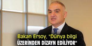 """Bakan Ersoy: """"Dünya bilgi üzerinden dizayn ediliyor"""""""