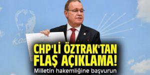 CHP'li Faik Öztrak'tan flaş açıklama! Milletin hakemliğine başvurun