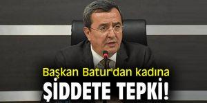 Başkan Batur'dan kadına şiddete tepki!