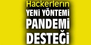 Hackerlerın yeni yöntemi pandemi desteği