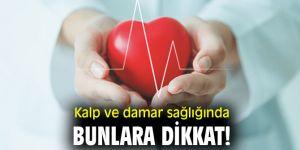 Kalp ve damar sağlığında bunlara dikkat!