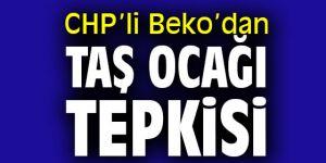 CHP'li Beko'dan taş ocağı tepkisi