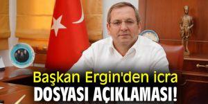 Başkan Ergin'den icra dosyası açıklaması!