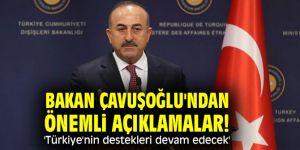Bakan Çavuşoğlu'ndan önemli açıklamalar!'Türkiye'nin destekleri devam edecek'